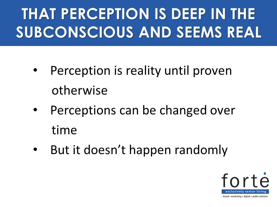 Perception is reality until proven otherwise Perceptions can be changed over time But it doesn't happen randomly THAT PERCEPTION IS DEEP IN THE SUBCON