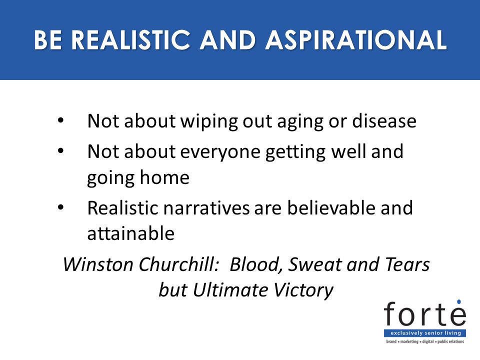 Not about wiping out aging or disease Not about everyone getting well and going home Realistic narratives are believable and attainable Winston Church