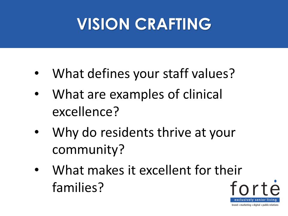 What defines your staff values? What are examples of clinical excellence? Why do residents thrive at your community? What makes it excellent for their