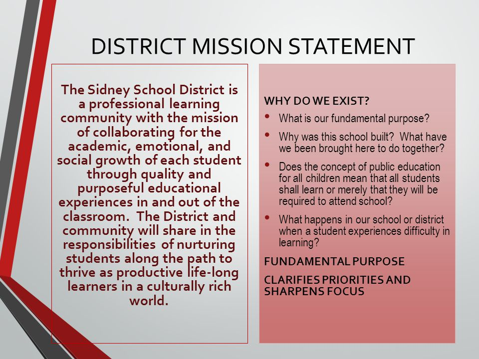 DISTRICT MISSION STATEMENT The Sidney School District is a professional learning community with the mission of collaborating for the academic, emotional, and social growth of each student through quality and purposeful educational experiences in and out of the classroom.