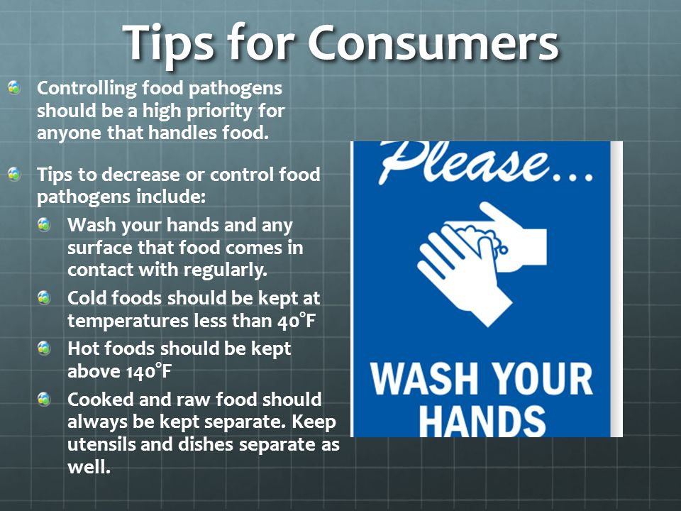 Tips for Consumers Controlling food pathogens should be a high priority for anyone that handles food. Tips to decrease or control food pathogens inclu