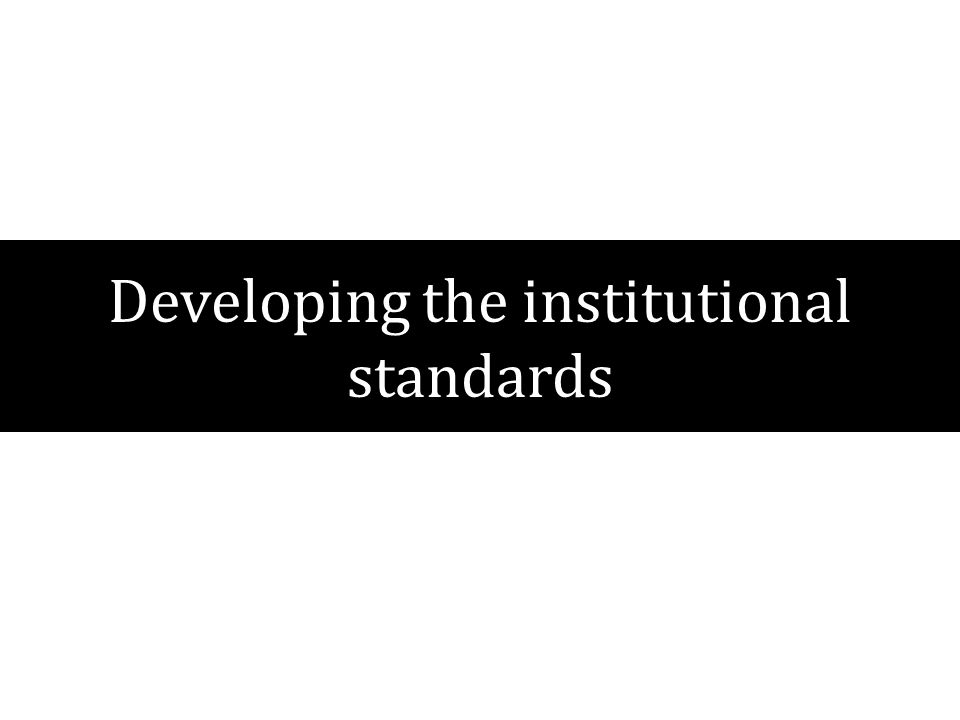Developing the institutional standards