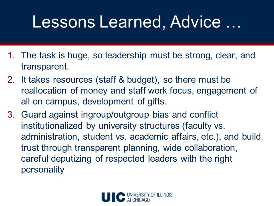 Lessons Learned, Advice … 1.The task is huge, so leadership must be strong, clear, and transparent.
