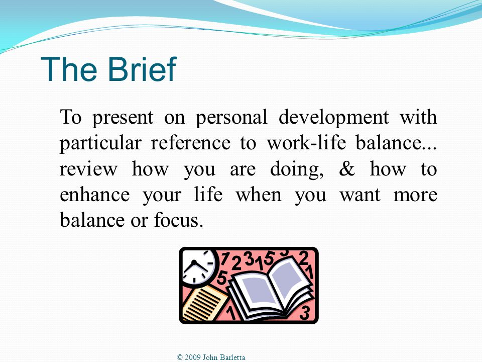 The Brief To present on personal development with particular reference to work-life balance...