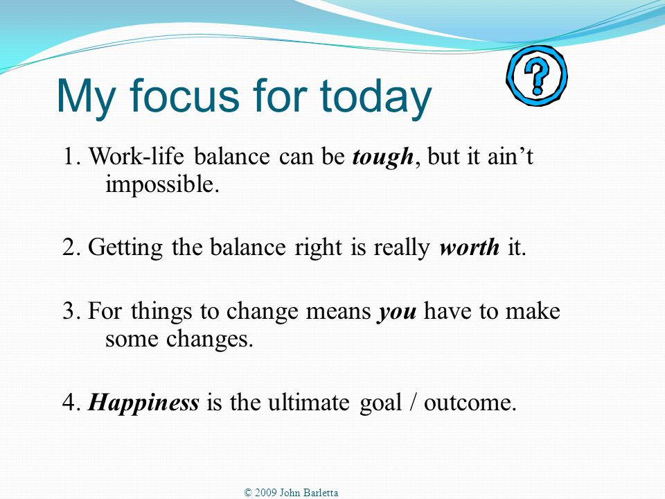My focus for today 1. Work-life balance can be tough, but it ain't impossible.