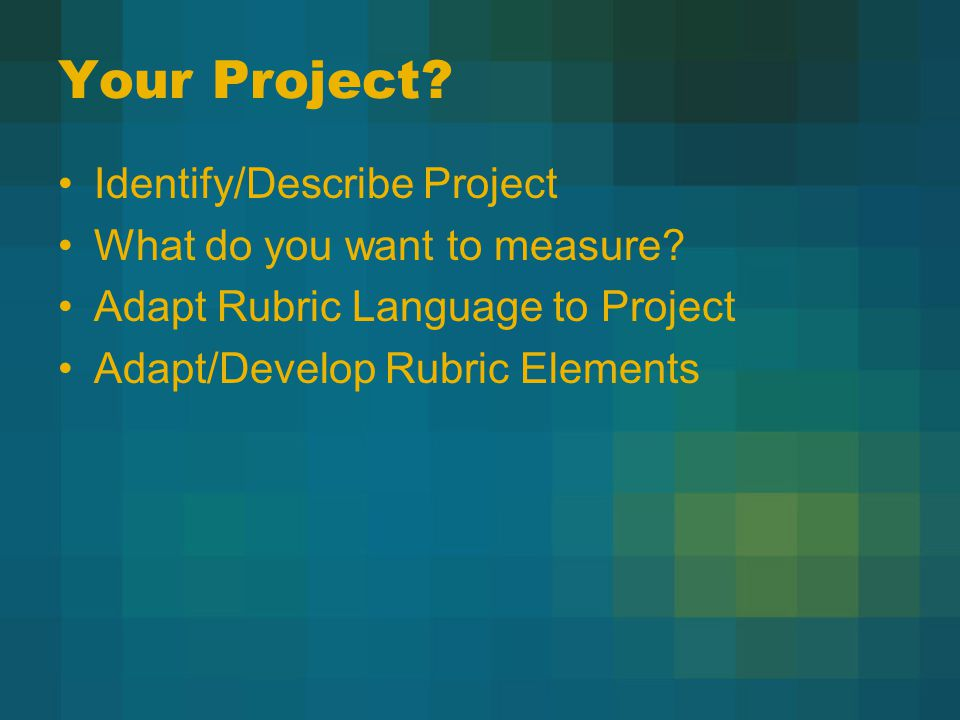 Your Project. Identify/Describe Project What do you want to measure.
