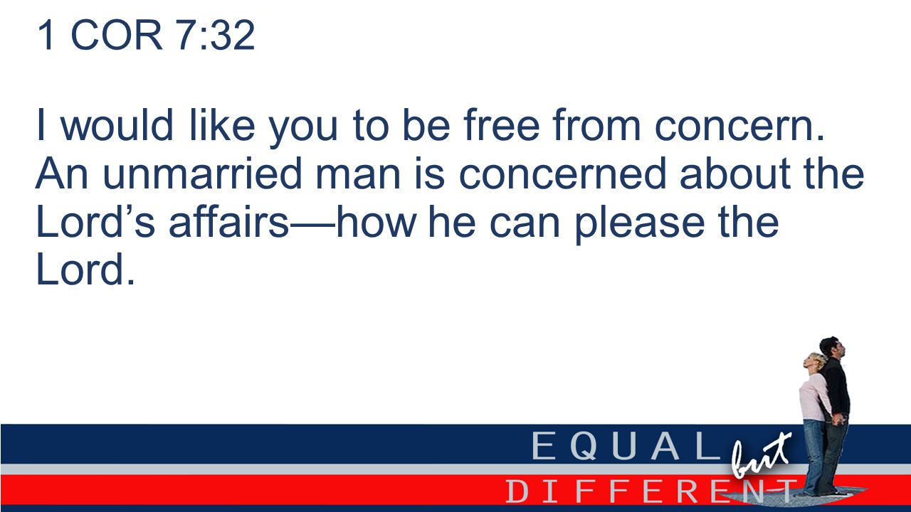 1 COR 7:32 I would like you to be free from concern.
