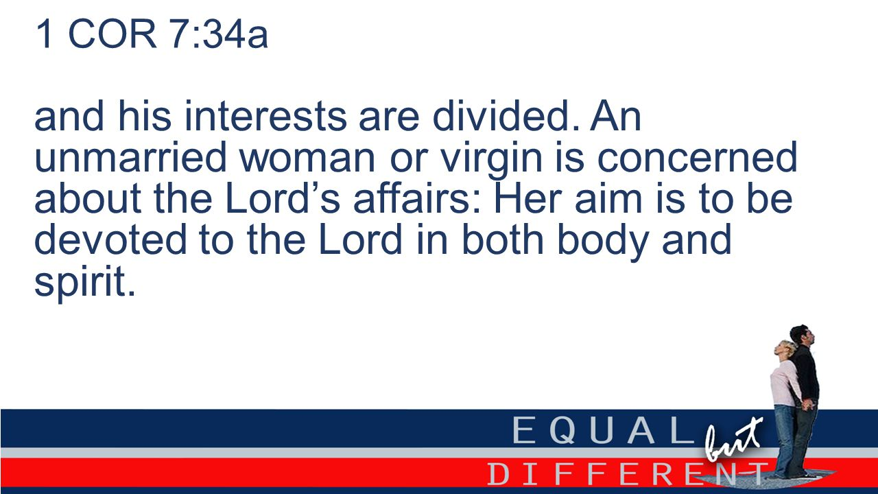 1 COR 7:34a and his interests are divided.