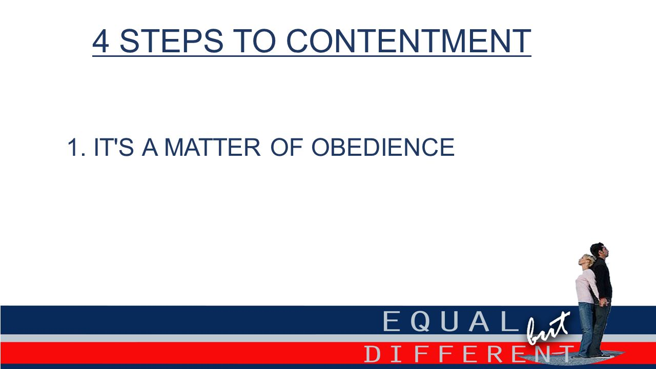 4 STEPS TO CONTENTMENT 1. IT S A MATTER OF OBEDIENCE