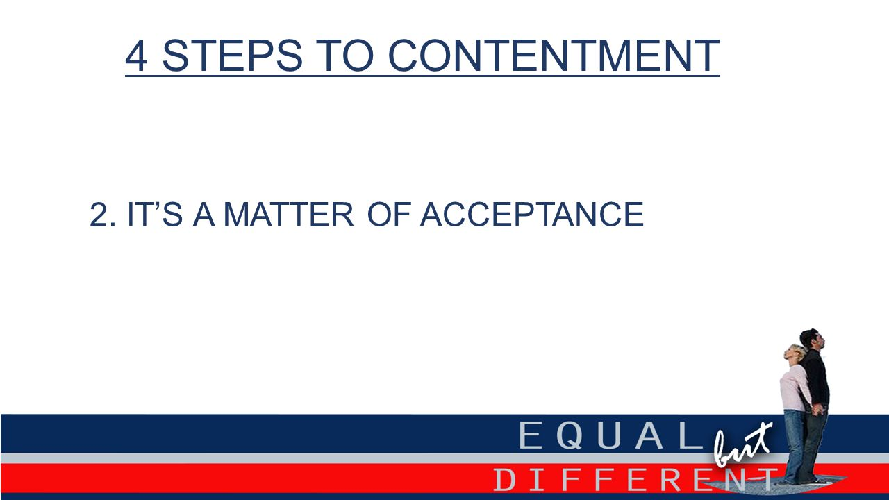 4 STEPS TO CONTENTMENT 2. IT'S A MATTER OF ACCEPTANCE