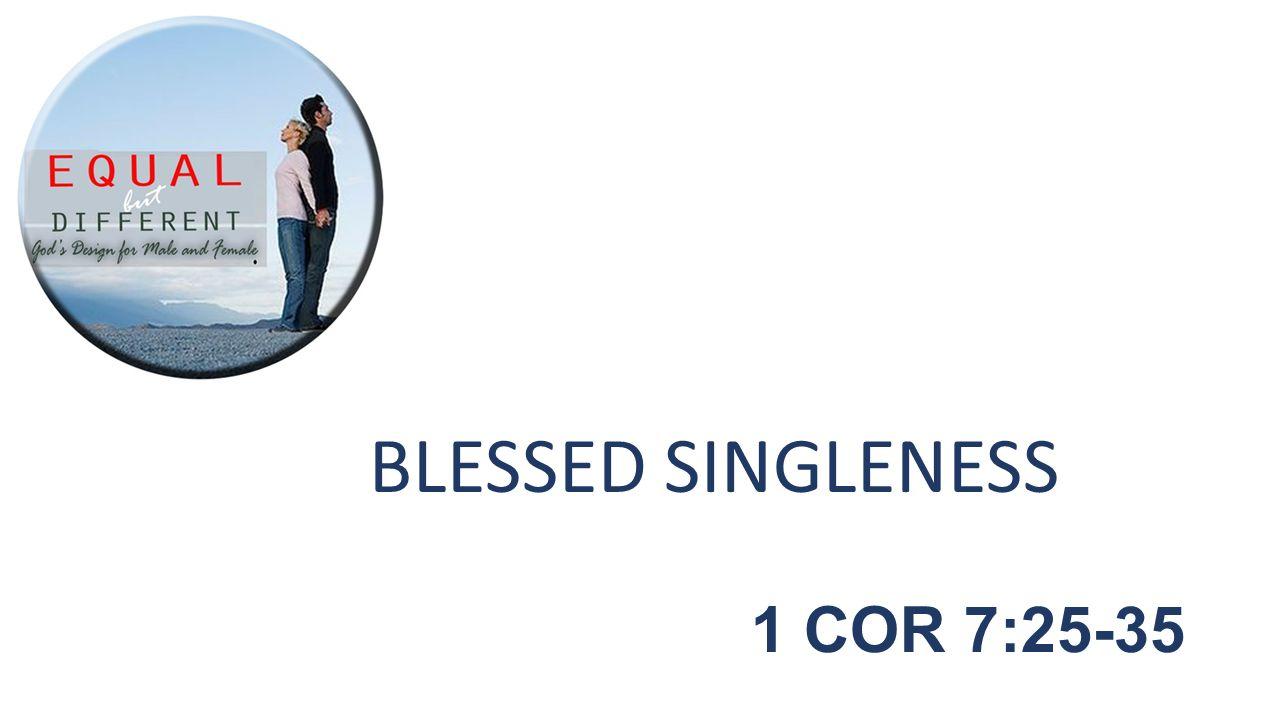 BLESSED SINGLENESS 1 COR 7:25-35