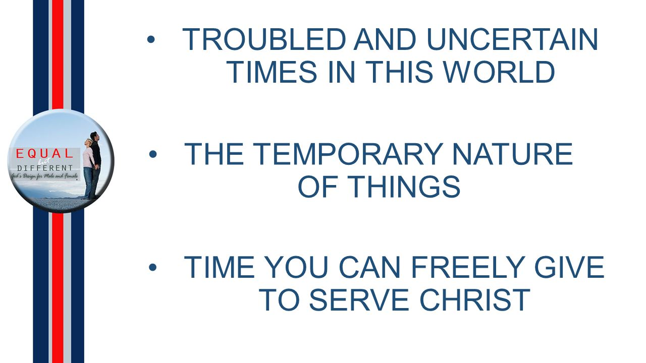 THE TEMPORARY NATURE OF THINGS TIME YOU CAN FREELY GIVE TO SERVE CHRIST TROUBLED AND UNCERTAIN TIMES IN THIS WORLD
