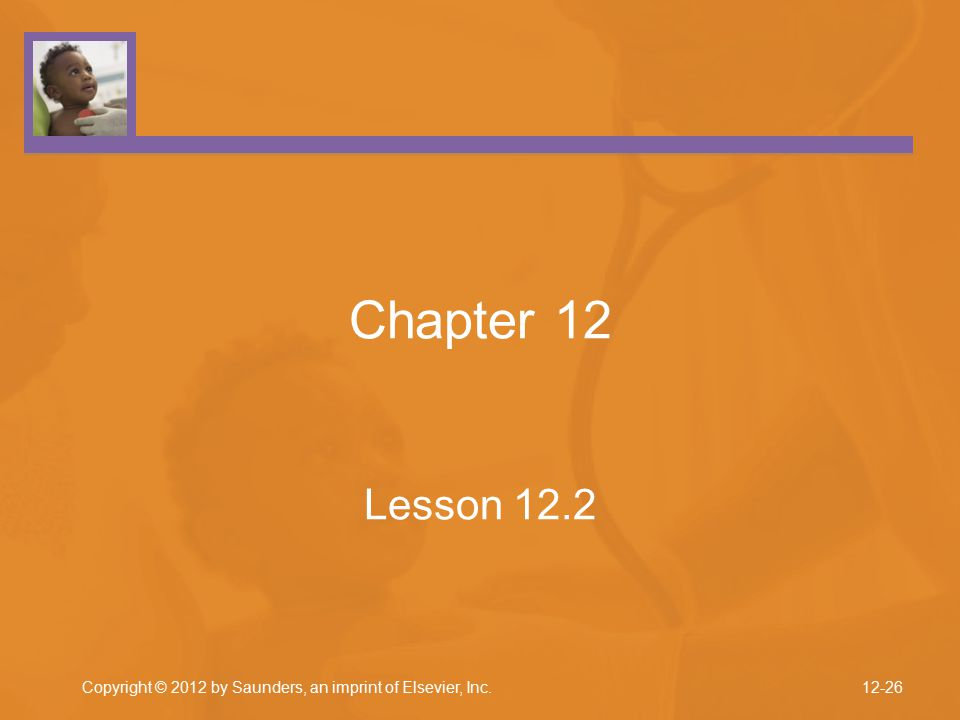 Copyright © 2012 by Saunders, an imprint of Elsevier, Inc. Chapter 12 Lesson 12.2 12-26