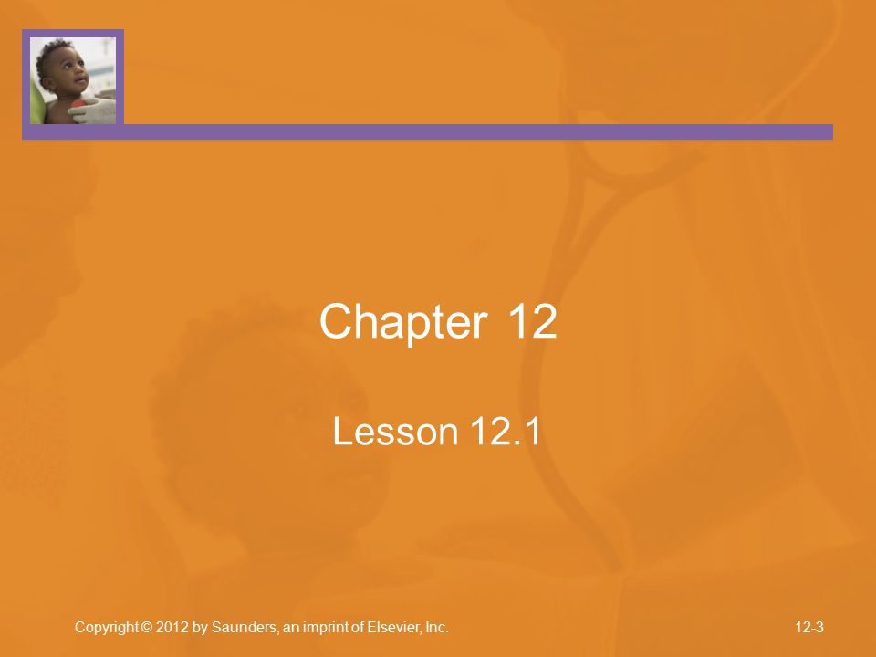 Copyright © 2012 by Saunders, an imprint of Elsevier, Inc. Chapter 12 Lesson 12.1 12-3
