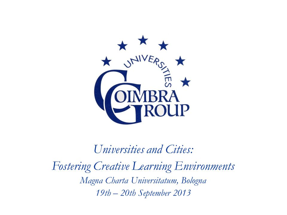 Summary Coimbra Group Theme: Universities and cities Rheme: Fostering creative learning environments Case studies