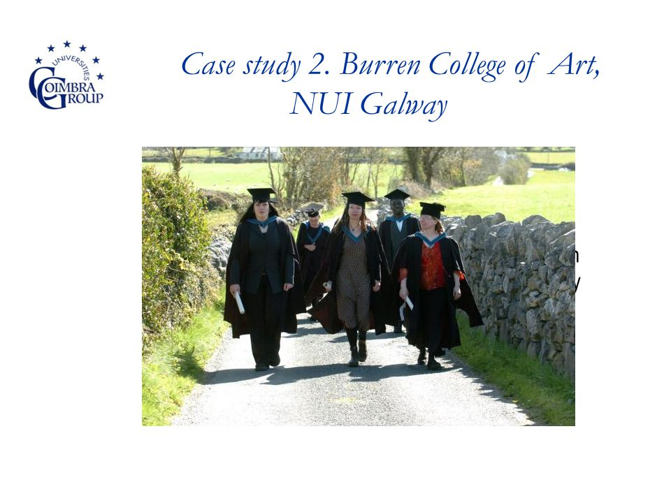 Case study 2. Burren College of Art, NUI Galway Creativity, the City & the University A Case Study of Collaboration between Trinity College Dublin and