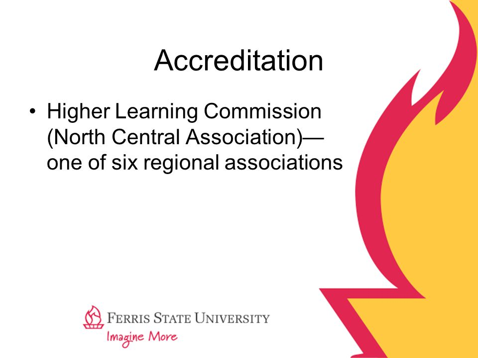 Accreditation Higher Learning Commission (North Central Association)— one of six regional associations