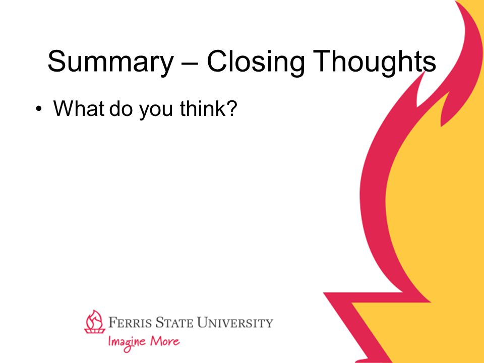 Summary – Closing Thoughts What do you think