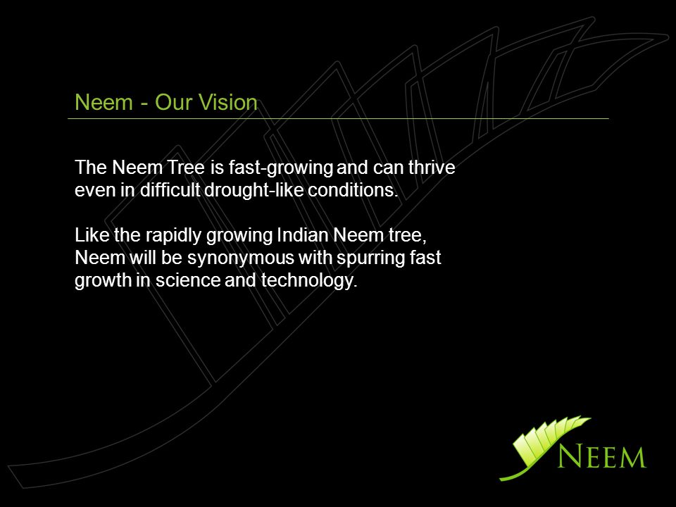 The Neem Tree is fast-growing and can thrive even in difficult drought-like conditions. Like the rapidly growing Indian Neem tree, Neem will be synony