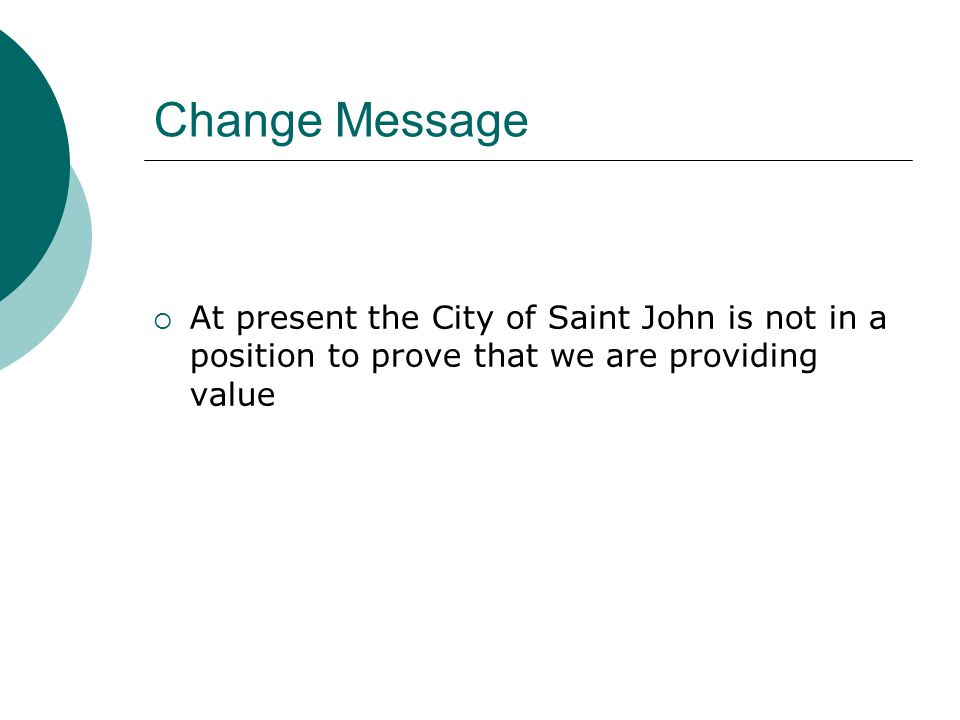 Change Message  At present the City of Saint John is not in a position to prove that we are providing value