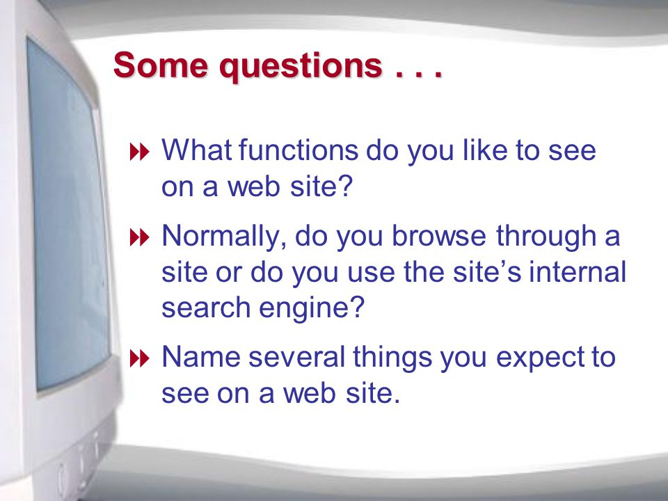 Some questions...  What functions do you like to see on a web site.