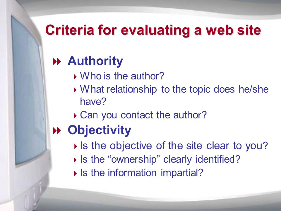 Criteria for evaluating a web site  Authority  Who is the author.