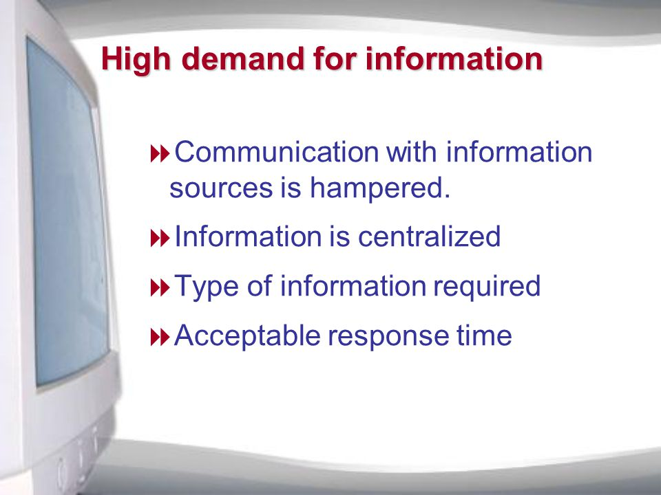 High demand for information  Communication with information sources is hampered.