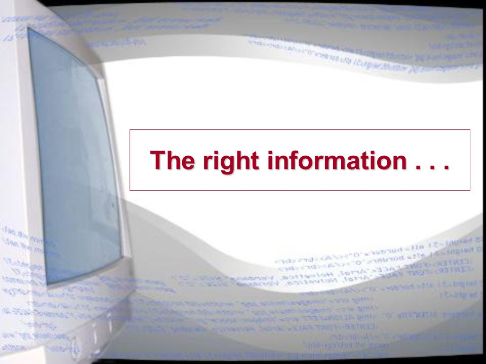 Information Needs  Relevant information  Timely information  Up-to-date information  Consistent information