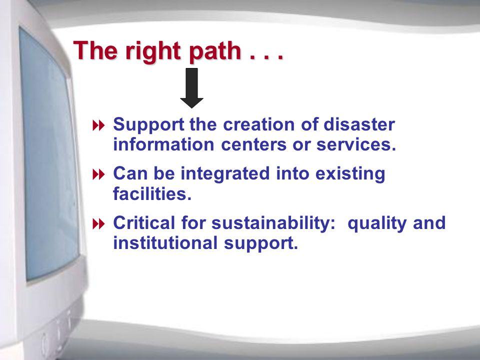 The right path...  Support the creation of disaster information centers or services.