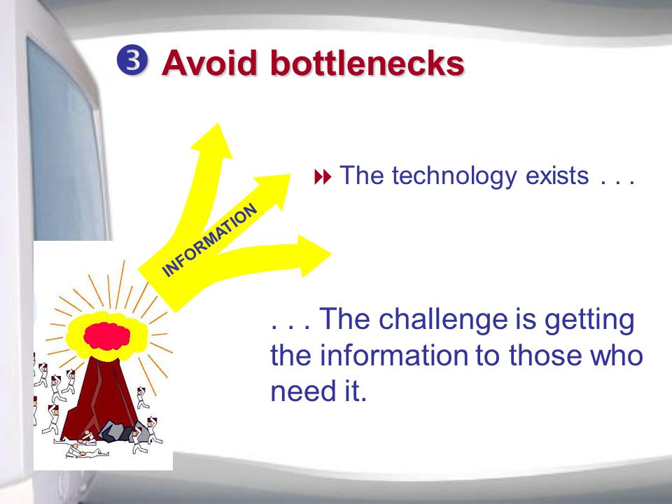 INFORMATION  Avoid bottlenecks  The technology exists......