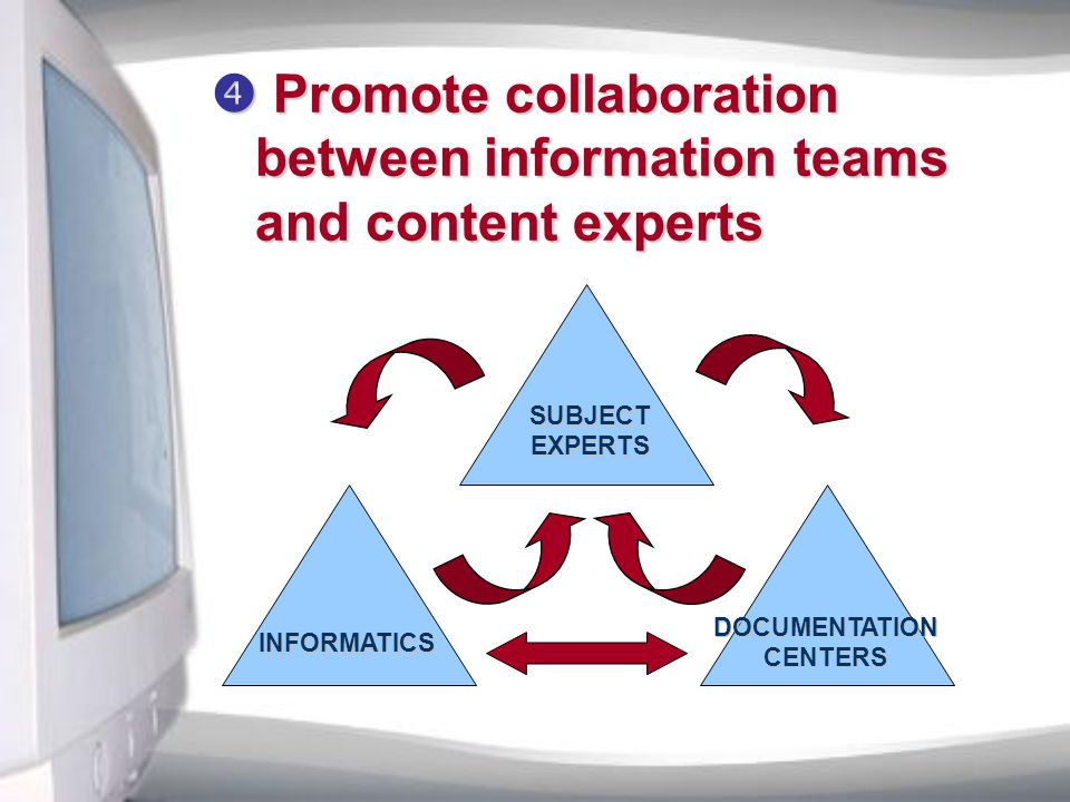  Promote collaboration between information teams and content experts  Promote collaboration between information teams and content experts SUBJECT EXPERTS INFORMATICS DOCUMENTATION CENTERS