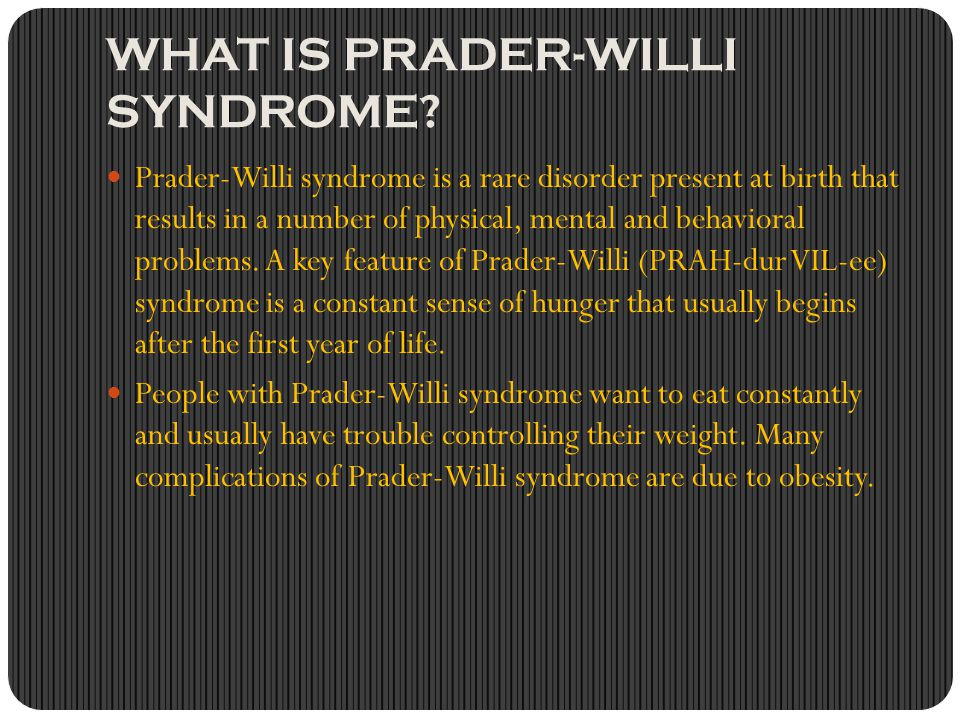 Common Symptoms Infants Signs and symptoms of Prader-Willi syndrome generally occur in two stages.
