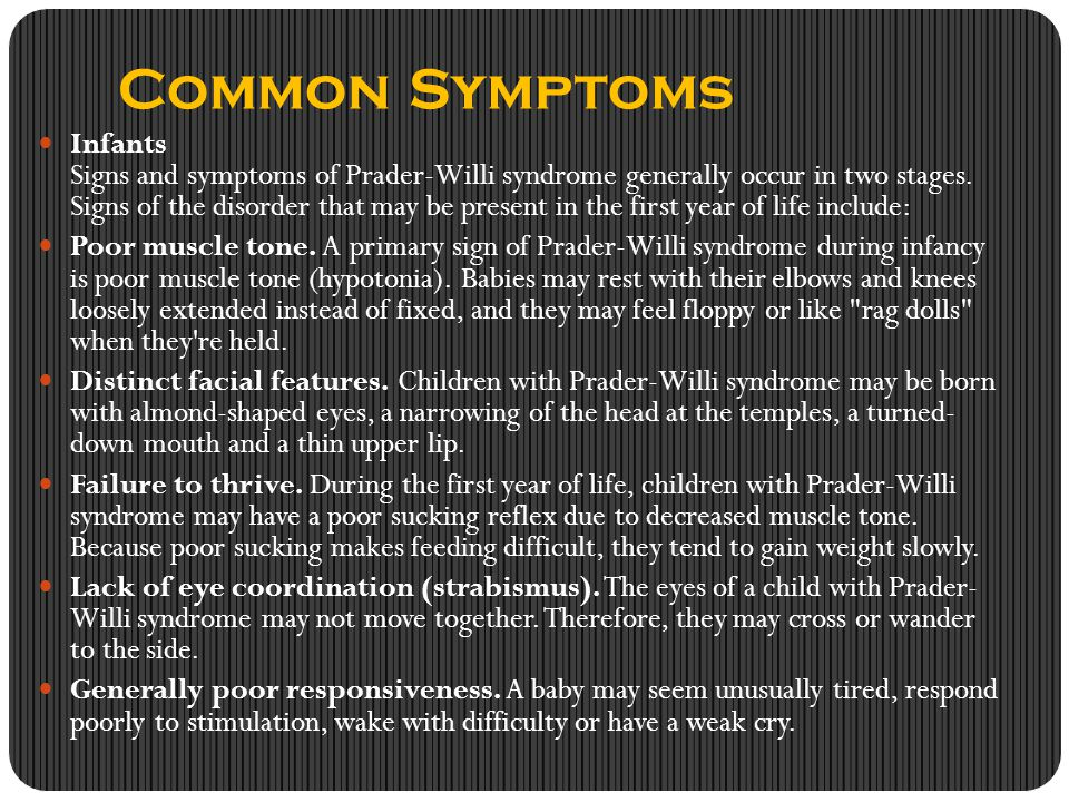 Common Symptoms Cont'd Early childhood From about ages 1 to 6, other signs of Prader-Willi appear.
