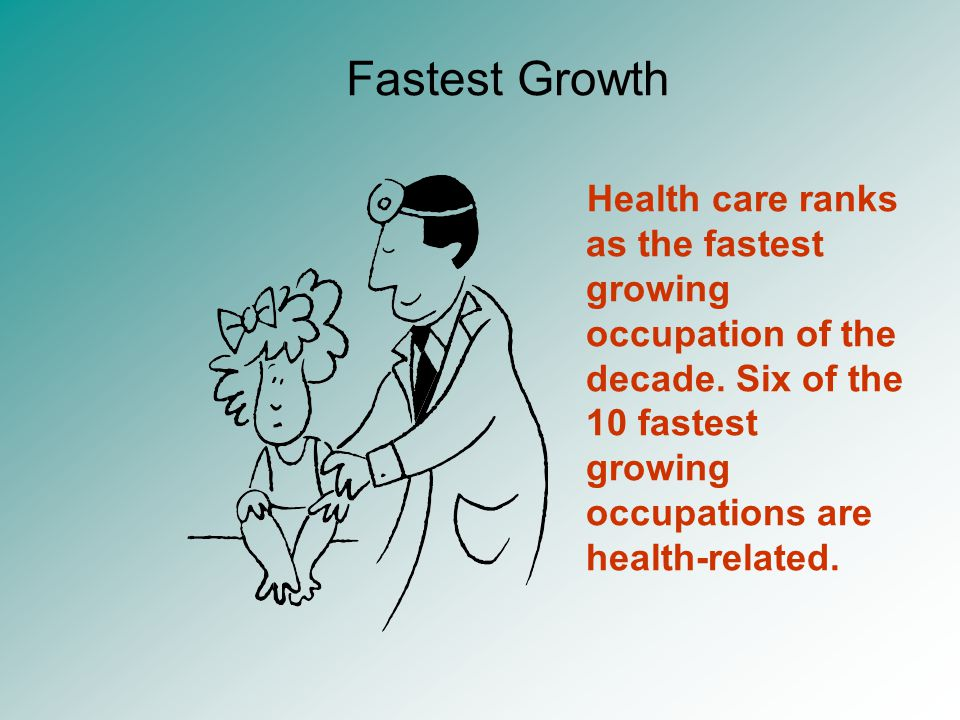 Health care ranks as the fastest growing occupation of the decade.