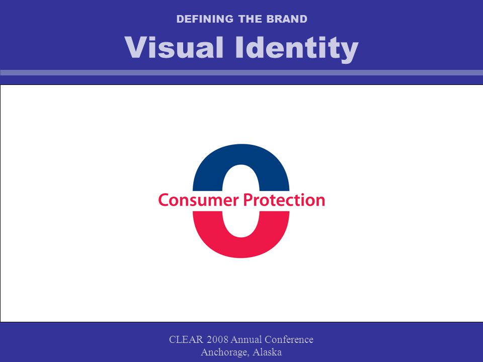 CLEAR 2008 Annual Conference Anchorage, Alaska DEFINING THE BRAND Visual Identity