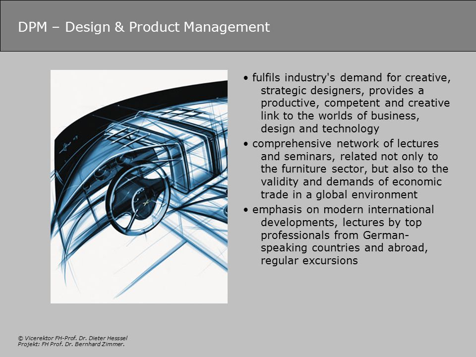 © Vicerektor FH-Prof. Dr. Dieter Hesssel Projekt: FH Prof. Dr. Bernhard Zimmer. DPM – Design & Product Management fulfils industry's demand for creati