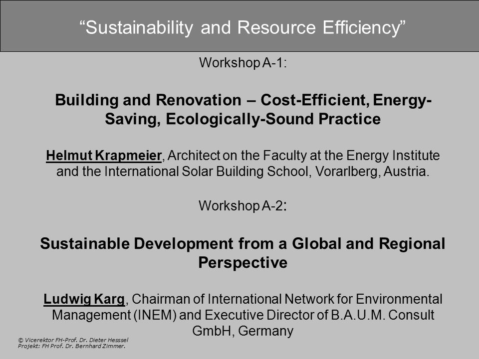 "© Vicerektor FH-Prof. Dr. Dieter Hesssel Projekt: FH Prof. Dr. Bernhard Zimmer. ""Sustainability and Resource Efficiency"" Workshop A-1: Building and Re"