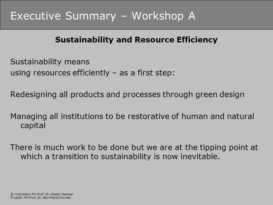 © Vicerektor FH-Prof. Dr. Dieter Hesssel Projekt: FH Prof. Dr. Bernhard Zimmer. Executive Summary – Workshop A Sustainability and Resource Efficiency