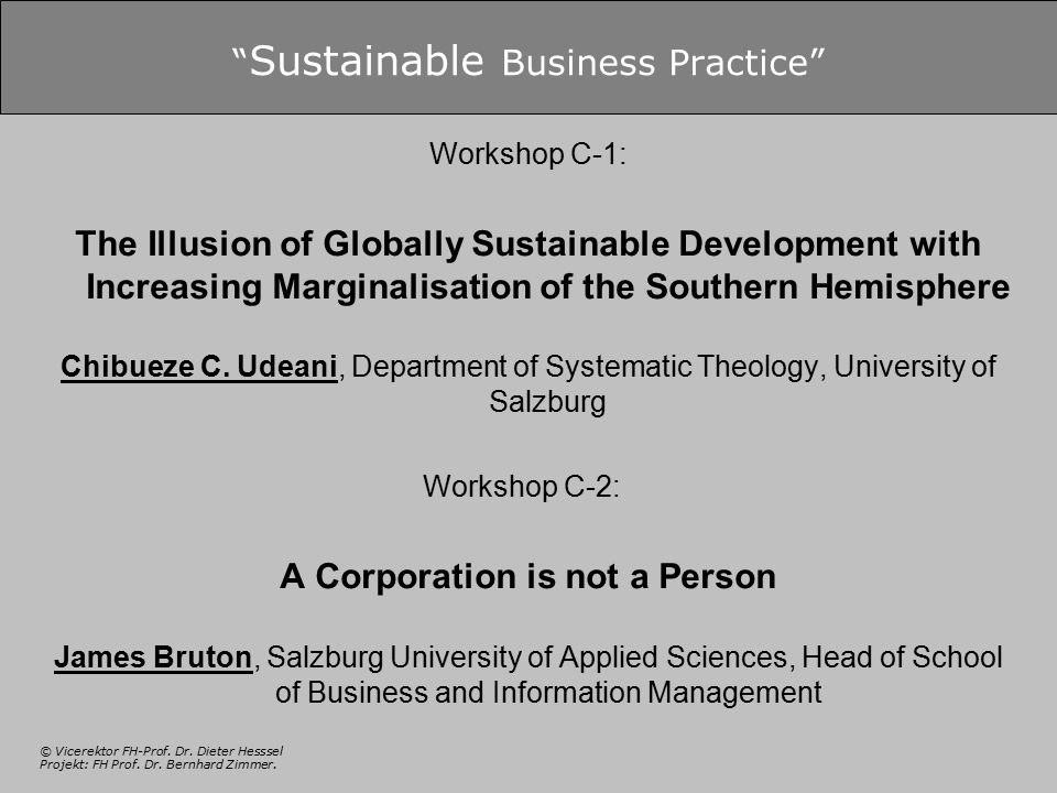 "© Vicerektor FH-Prof. Dr. Dieter Hesssel Projekt: FH Prof. Dr. Bernhard Zimmer. "" Sustainable Business Practice"" Workshop C-1: The Illusion of Globall"