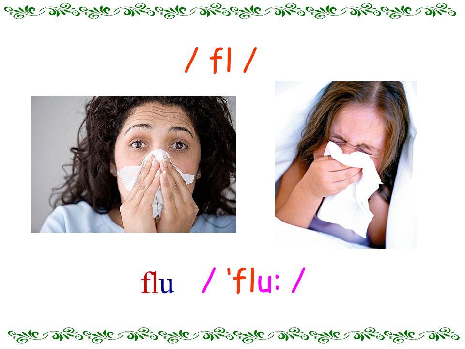 / 'flu: / flu / fl /