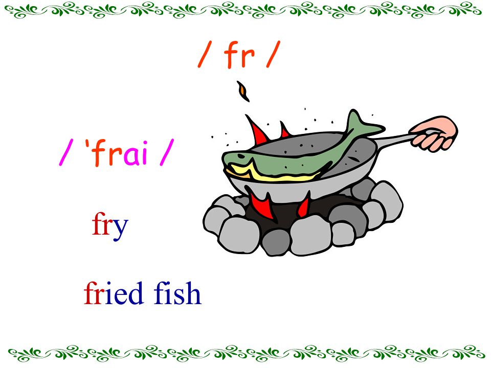/ 'frai / fried fish / fr / fry