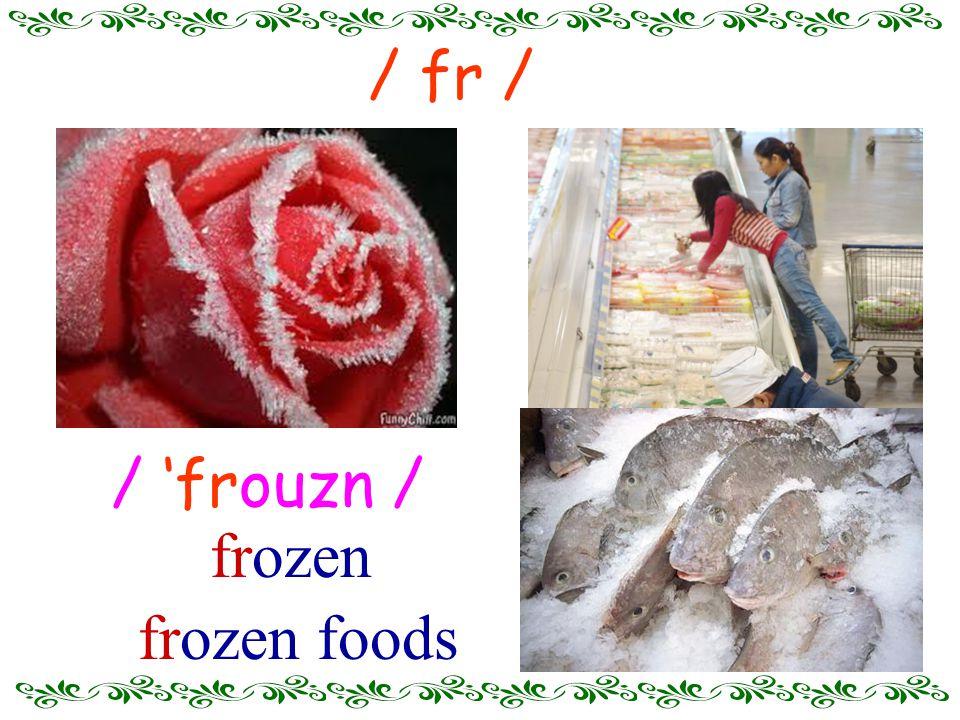 / 'frouzn / frozen foods / fr / frozen