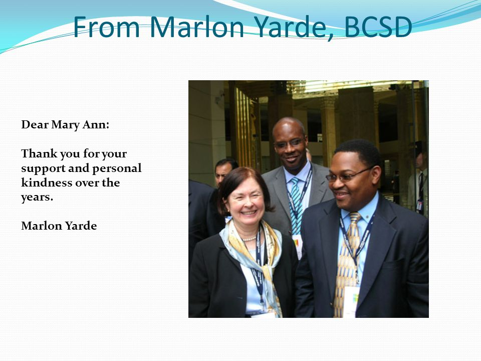 From Marlon Yarde, BCSD Dear Mary Ann: Thank you for your support and personal kindness over the years.