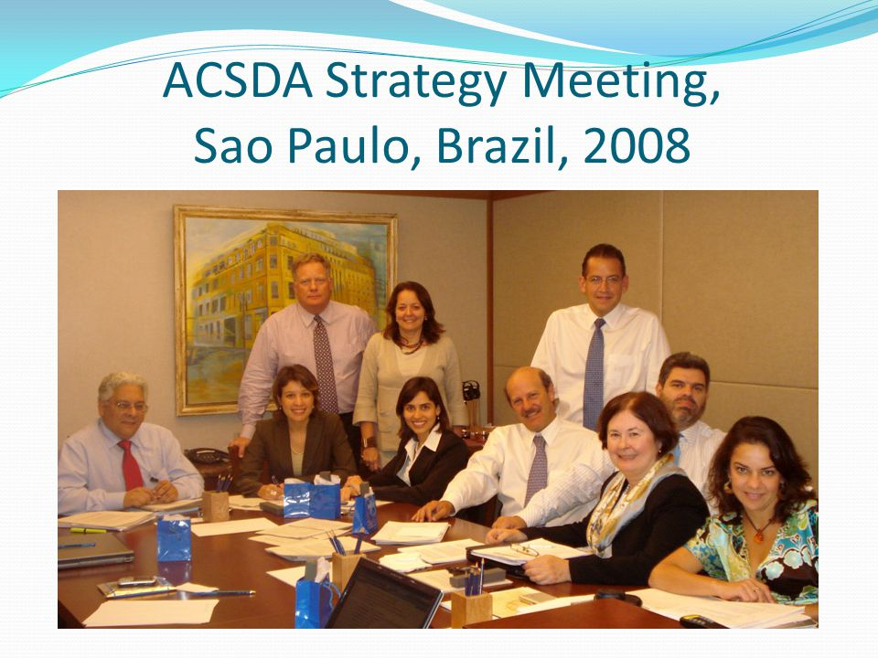 ACSDA Strategy Meeting, Sao Paulo, Brazil, 2008