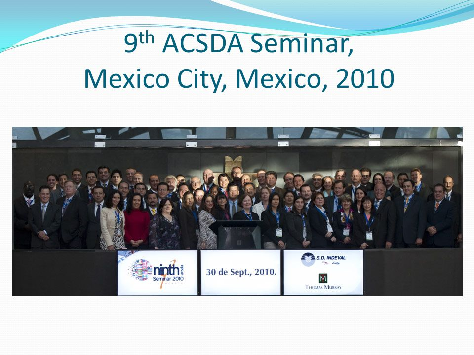 9 th ACSDA Seminar, Mexico City, Mexico, 2010