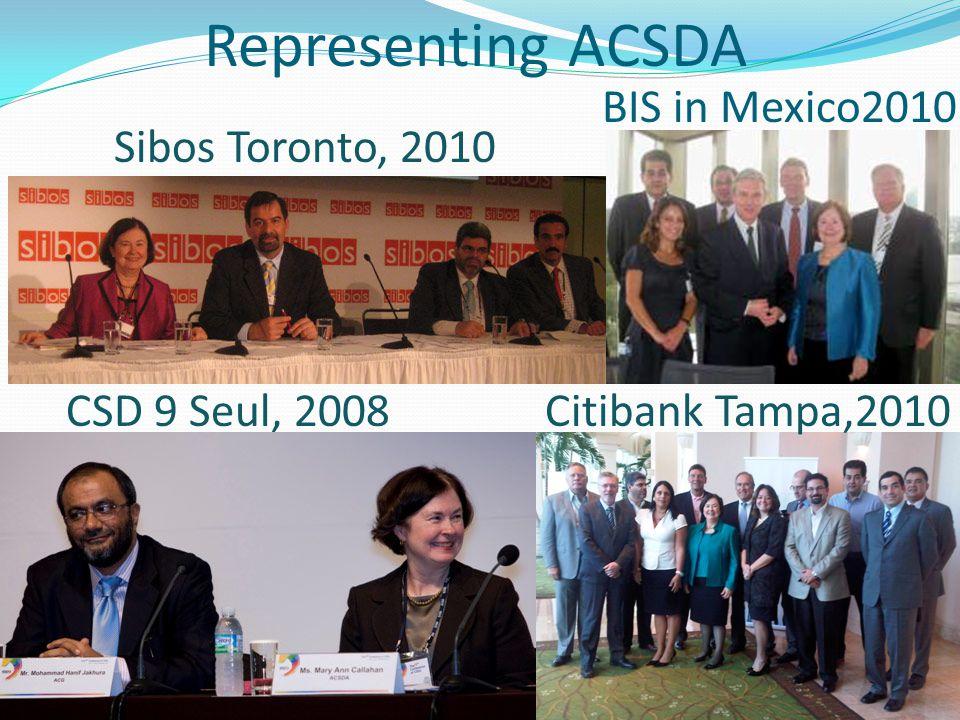 Representing ACSDA BIS in Mexico2010 Citibank Tampa,2010CSD 9 Seul, 2008 Sibos Toronto, 2010