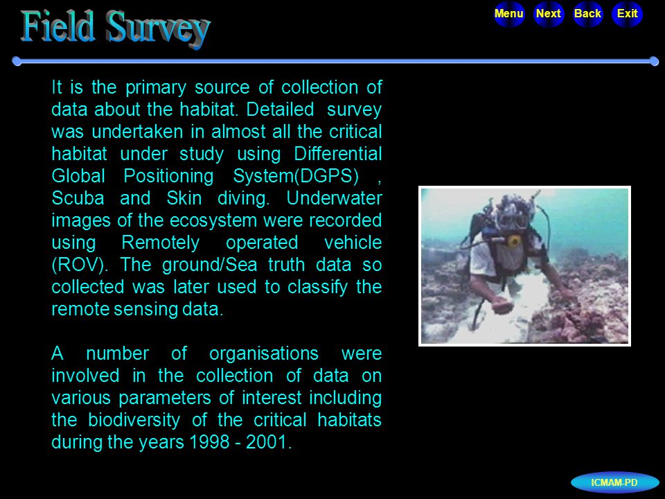 ICMAM-PD MenuNextBackExit It is the primary source of collection of data about the habitat. Detailed survey was undertaken in almost all the critical