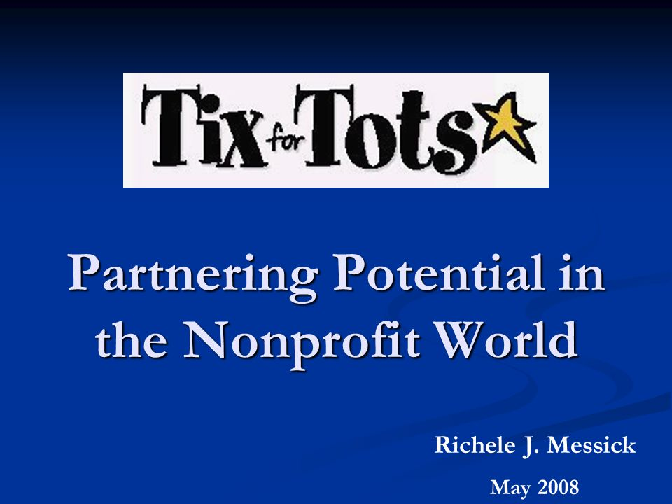 Partnering Potential in the Nonprofit World Richele J. Messick May 2008