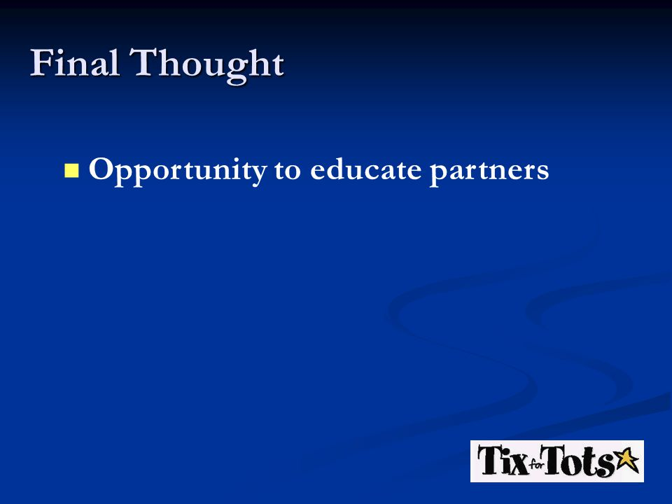 Final Thought Opportunity to educate partners
