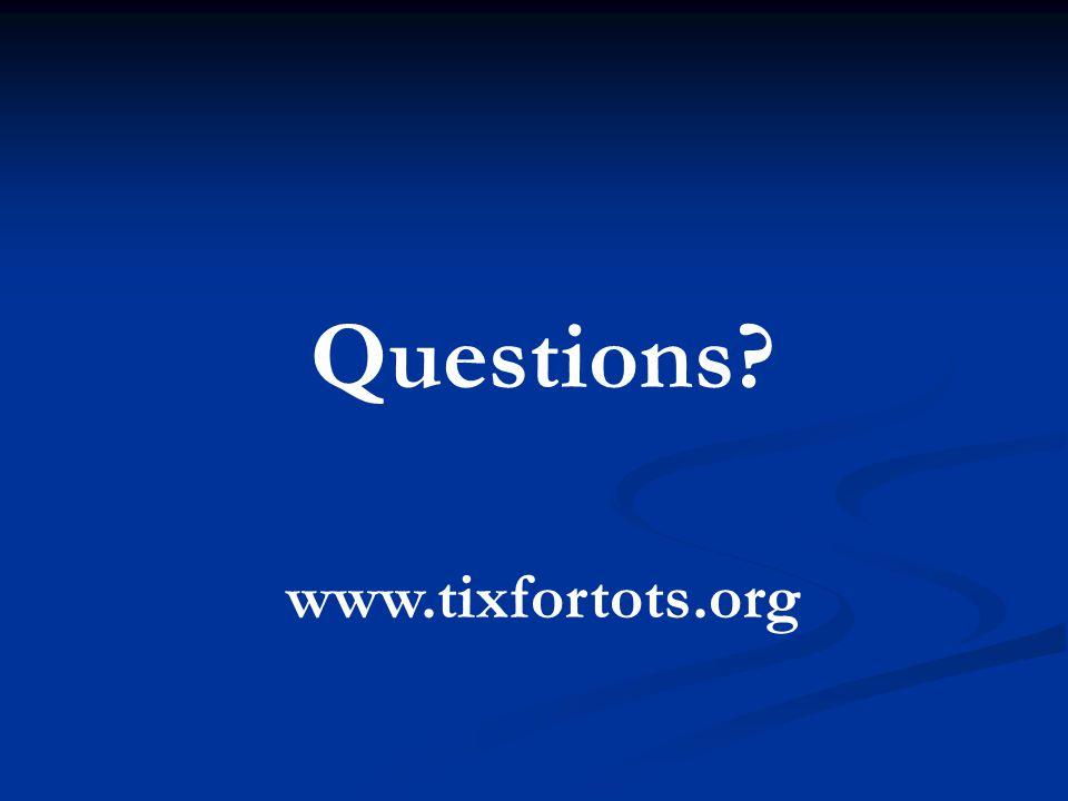 Questions? www.tixfortots.org